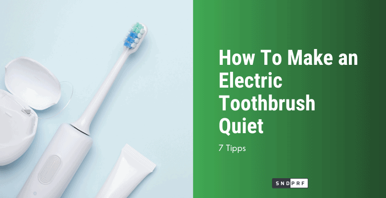 How To Make an Electric Toothbrush Quiet 2
