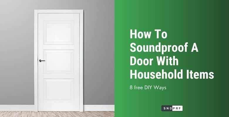 How To Soundproof A Door With Household Items
