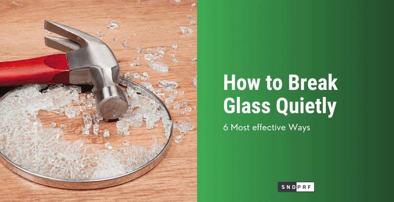 How to Break Glass Quietly