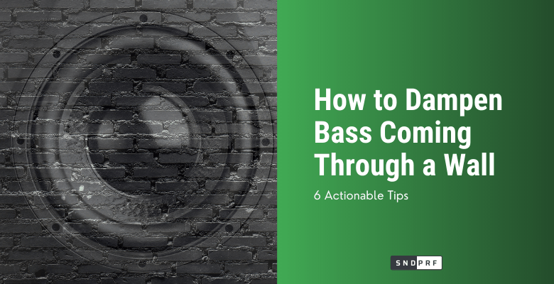 How to Dampen Bass Coming Through a Wall