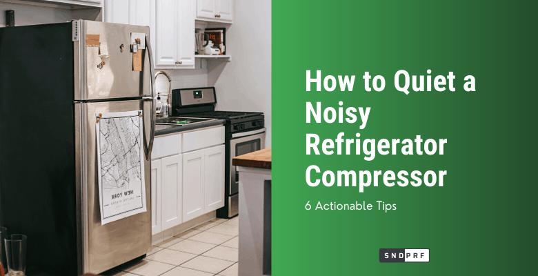 How to Quiet a Noisy Refrigerator Compressor 1