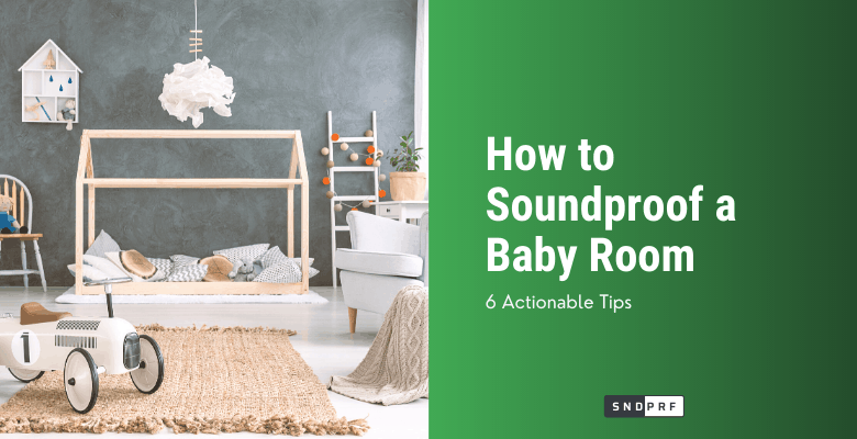 How to Soundproof a Baby Room