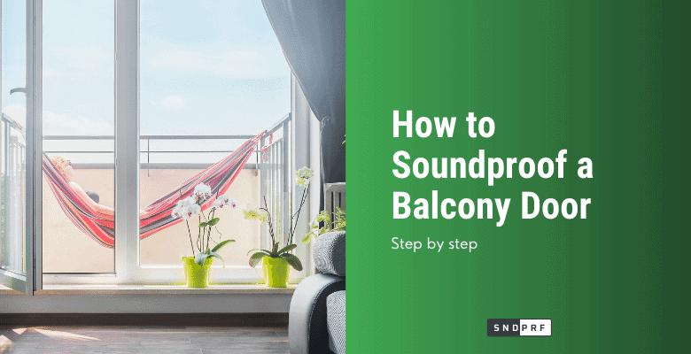 How to Soundproof a Balcony Door