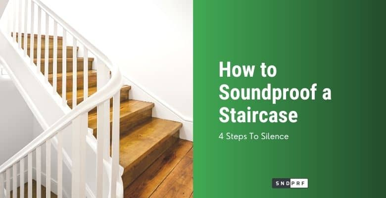 How to Soundproof a Staircase