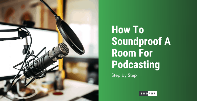 How To Soundproof A Room For Podcasting