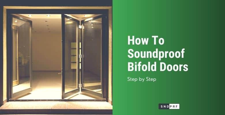 How To Soundproof Bifold Doors