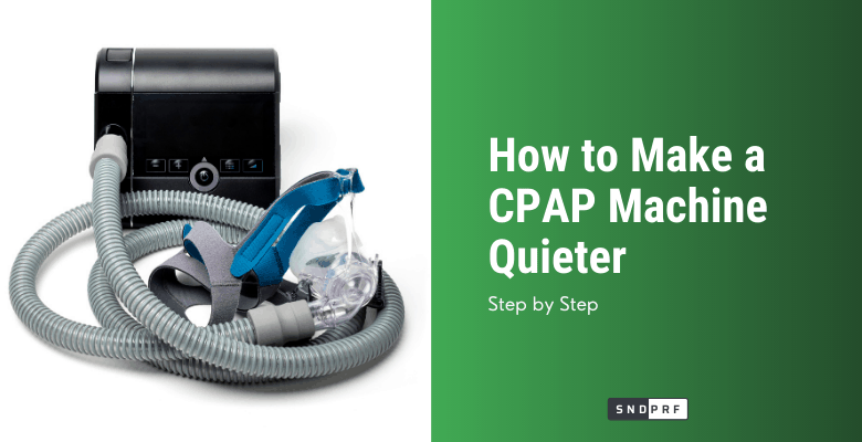 How to Make a CPAP Machine Quieter